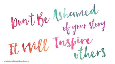 dont-be-ashamed-of-your-story-it-will-inspire-others-2